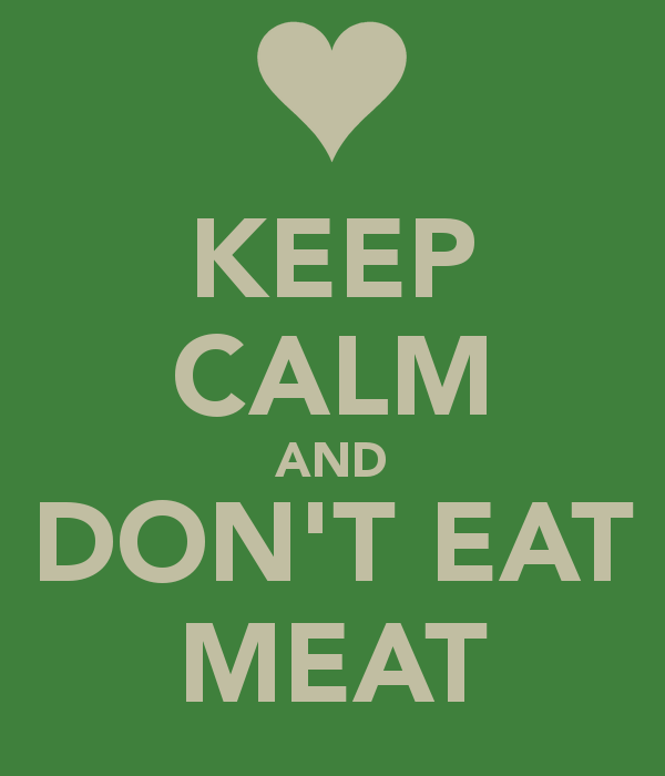 Keep calm and don t eat meat